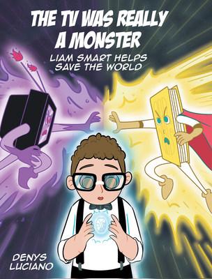 El nuevo libro de Denys Luciano, El TV era realmente un monstro, Liam Smart ayuda a salvar el mundo, una fantástica historia sobre un pequeño que probará su valentía para salvar a todos.