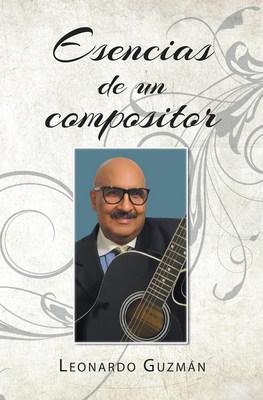 El nuevo libro de Leonardo Guzmán, Esencias de un compositor un compendio de poemas y canciones llenas de vida.