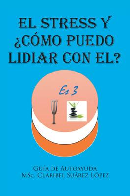 El nuevo libro de Claribel Suárez López, El Stress y ¿cómo puedo lidiar con él? Guía de autoayuda, una increíble obra llena de lecciones para lidiar con el estrés