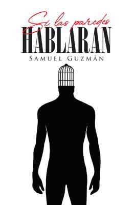 El nuevo libro de Samuel Guzmán, Si las paredes hablaran, es un maravilloso compendio de historias llenas de emoción y pasión