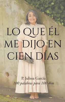 El nuevo libro de Julissa García, Lo que Él me dijo en 100 días una maravillosa obra, donde se conocerá la fe inamovible que trae la victoria de los cielos.