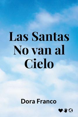 El nuevo libro de Dora Franco, Las santas no van al cielo, una maravillosa obra sobre la historia de seis mujeres en busca de la felicidad.
