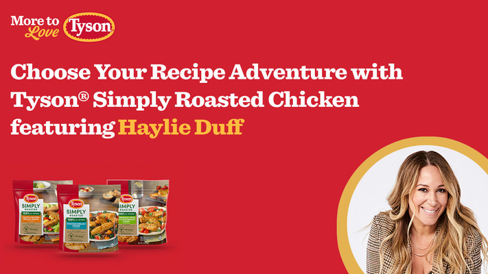 Craving More from Your Meals? Tyson® Brand and Haylie Duff Partner to Take You on a Culinary Adventure with Tyson® Simply Roasted Chicken