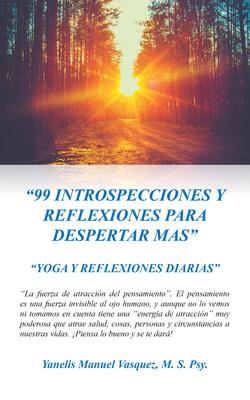 El nuevo libro de Yanelis Vásquez, 99 Introspecciones Y Reflexiones Para Despertar Mas: Yoga Y Reflexiones Diarias, una increíble guía para tomar el camino pacífico de esta disciplina.