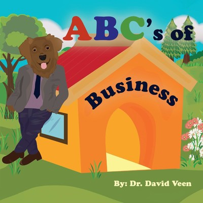 Learn 'The ABC's of Business' With Canine Entrepreneurs - Business Educator Dr. David Veen Releases Book Teaching Business Basics to Younger Readers