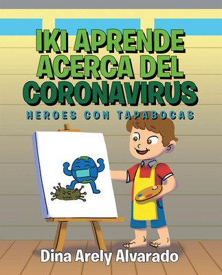 Dina Arely Alvarado's new book Iki Aprende Acerca del Coronavirus, a heartwarming tale of a little boy who is taught by his parents about COVID-19