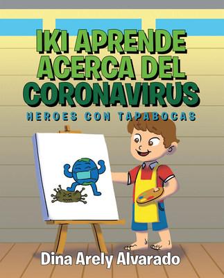 El nuevo libro de Dina Arely Alvarado, Iki Aprende Acerca del Coronavirus: Héroes con Tapabocas, un increíble relato sobre la experiencia de un pequeño en cuarentena