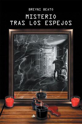 El nuevo libro de Breyni Beato, Misterio Tras los Espejos, un increíble y misterioso relato sobre dimensiones fuera del mundo material, aventuras y peligros.