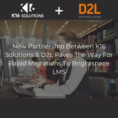 New Partnership Between K16 Solutions & D2L Paves the Way for Rapid Migrations to Brightspace LMS