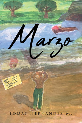 Tomás Hernández M.'S New Book Marzo, A Heartwarming Tale About A Man's Purpose-Driven Journey In Life That Emanates Love And Desire