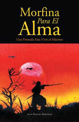 Juan Manuel Martínez's new book Morfina para el Alma, a compelling book that guides individuals on how to achieve life's maximum potential