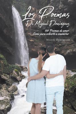 El nuevo libro de Miguel Domínguez, 100 Poemas de amor: Como para volverte a enamorar, un increíble poemario para deleitar a los románticos.