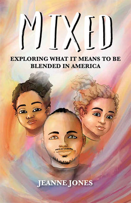 'MIXED: Exploring What It Means to Be Blended in America' by Jeanne Jones, is a well-researched, timely, and deeply personal analysis of race relations in contemporary America
