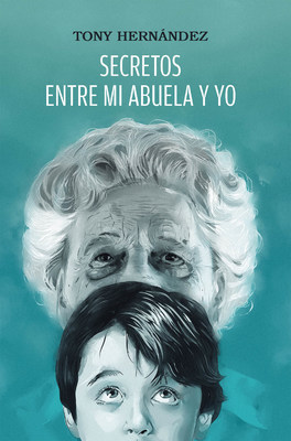 Tony Hernández's new book Secretos Entre Mi Abuela y Yo, a compelling narrative about a boy's maturity through experiencing toils in life