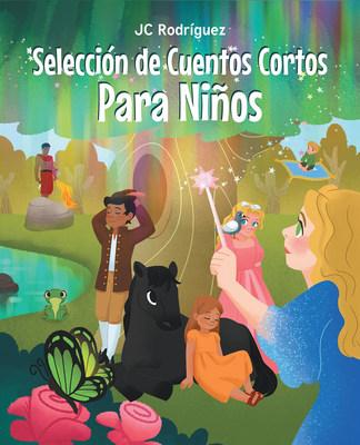 El nuevo libro de JC Rodríguez, Selección de Cuentos Cortos Para Niños, un maravilloso compendio de cuentos para niños, lecciones divertidas para todas las edades.