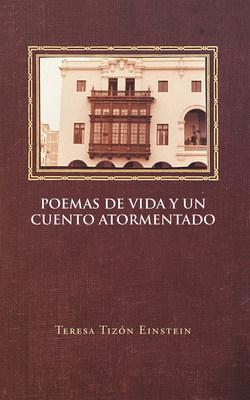 El Nuevo Libro De Teresa Tizón Einstein, Poemas De Vida Y Un Cuento Atormentado, Un Compendio De Poemas De Estímulo, Necesarias Para Una Renovación Constante Del Alma
