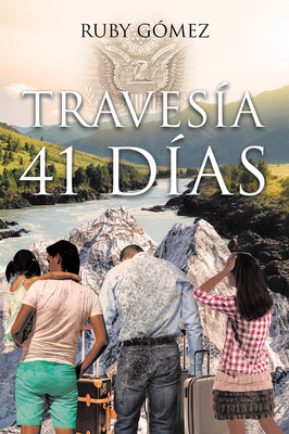 Ruby Gómez's New Book Travesía 41 Días, A Touching Memoir Of The Author's Eventful And Emotional Journey For Forty-One Days Across Countries