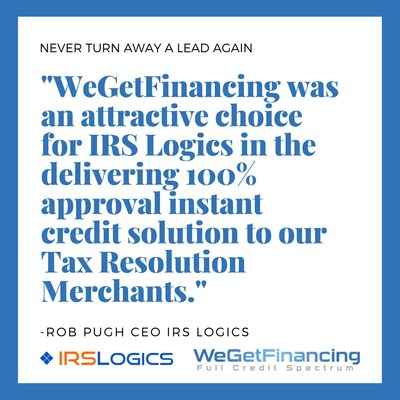 WeGetFinancing to Provide 100% approval for Instant Credit and Deferred Payment Options to IRS Logics Customer Relationship Management (CRM) participating Tax Resolution Firms' customers