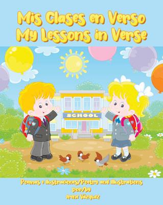 El nuevo libro de Irene Vázquez, Mis Clases en Verso: My Lessons In Verse, una maravillosa obra que ayudará a los estudiantes en su preparación académica de una forma divertida.