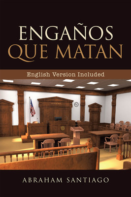 Abraham Santiago's new book Engaños Que Matan, a riveting story of a man's journey as a man and writer with a purpose in life